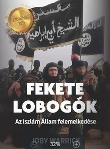 Joby Warrick - Fekete lobogók - Az Iszlám Állam felemelkedése [antikvár]
