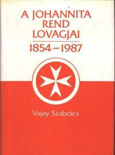 Vajay Szabolcs - A Johannita Rend lovagjai 1854-1987 [antikvár]