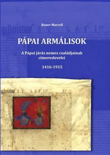 Bauer Marcell - Pápai Armálisok - A Pápai járás nemes családjainak címereslevelei 1416-1915