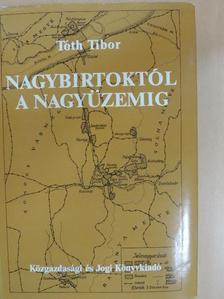 Tóth Tibor - Nagybirtoktól a nagyüzemig [antikvár]