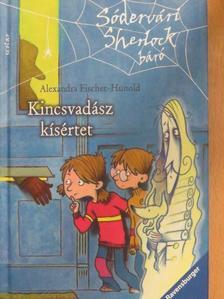 Alexandra Fischer-Hunold - Kincsvadász kísértet [antikvár]
