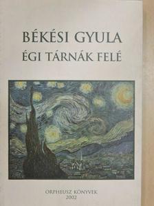 Békési Gyula - Égi tárnák felé [antikvár]