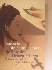 Consuelo de Saint-Exupéry - Die Rose des kleinen Prinzen [antikvár]