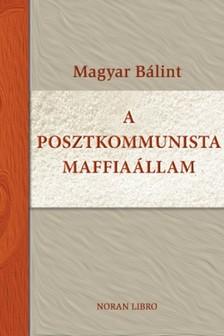 MAGYAR B - A posztkommunista maffiaállam [eKönyv: epub, mobi]