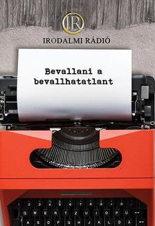 Az Irodalmi Rádió alkotóközössége - Bevallani a bevallhatatlant
