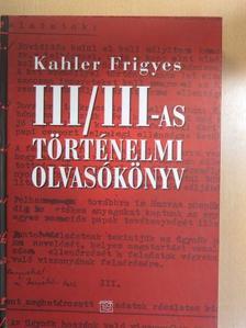 Kahler Frigyes - III/III-as történelmi olvasókönyv [antikvár]