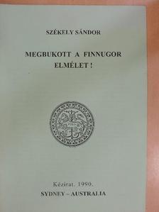 Székely Sándor - Megbukott a finnugor elmélet! [antikvár]