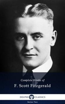 F. Scott Fitzgerald - Delphi Complete Works of F. Scott Fitzgerald (Illustrated) [eKönyv: epub, mobi]