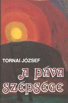 Tornai József - A páva szépsége [antikvár]