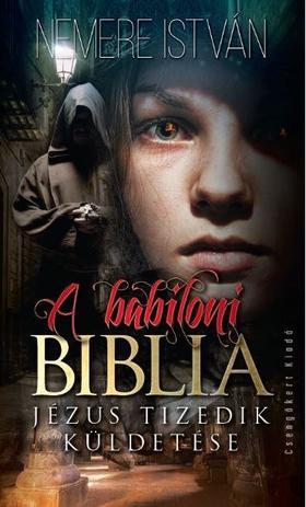 NEMERE ISTVÁN - A babiloni biblia - Jézus tizedik küldetése