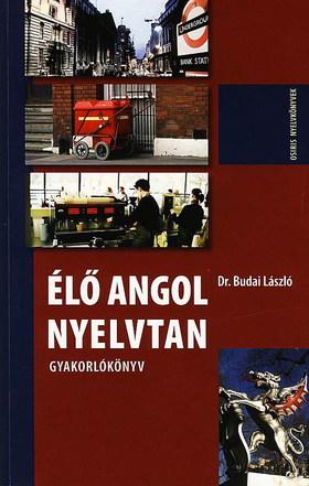 BUDAI LÁSZLÓ, DR. - ÉLŐ ANGOL NYELVTAN - GYAKORLÓKÖNYV