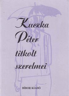 Szepes Erika - Kuczka Péter titkolt szerelmei [antikvár]