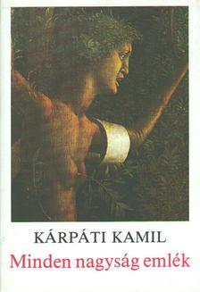 Kárpáti Kamil - Minden nagyság emlék [antikvár]