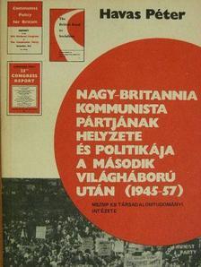 Havas Péter - Nagy-Britannia Kommunista Pártjának helyzete és politikája a második világháború után (1945-57) [antikvár]