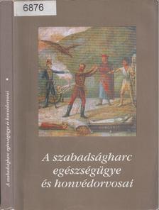 Gazda István - A szabadságharc egészségügye és honvédorvosai I. [antikvár]
