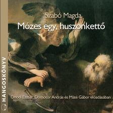 SZABÓ MAGDA - Mózes egy, huszonkettő [eHangoskönyv]