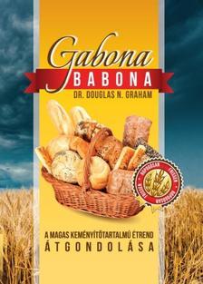 Dr. Douglas N. Graham - Gabona babonaA magas keményítőtartalmú étrend átgondolása
