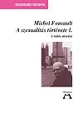 Foucault, Michael - A szexualitás története I.- A tudás akarása