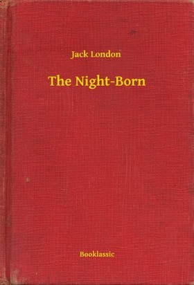 Jack London - The Night-Born [eKönyv: epub, mobi]