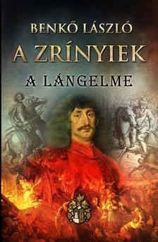 Benkő László - A ZRÍNYIEK II. - A lángelme