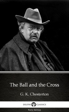 Gilbert Keith Chesterton - The Ball and the Cross by G. K. Chesterton (Illustrated) [eKönyv: epub, mobi]