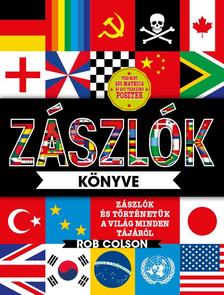 Rob Colson - Zászlók könyve - Zászlók és történetük a világ minden tájáról