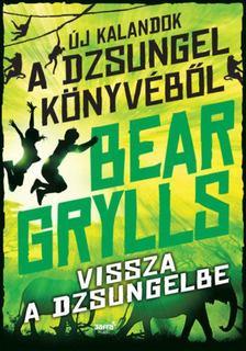 Bear Grylls - Vissza a dzsungelbe [antikvár]