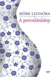 Mörk Leonóra - A porcelánlány [eKönyv: epub, mobi]