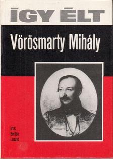 BERTÓK LÁSZLÓ - Így élt Vörösmarty Mihály [antikvár]