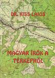 Kiss Lajos - Magyar írók a térképről [antikvár]