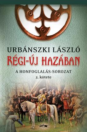 Urbánszki László - Régi-új hazában - A Honfoglalás-sorozat második kötete