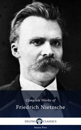 Friedrich Nietzsche - Delphi Complete Works of Friedrich Nietzsche (Illustrated)