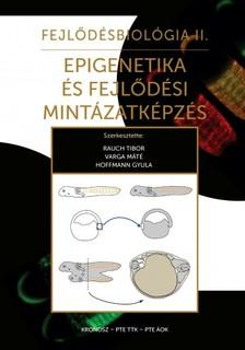Varga Máté, Hoffmann Gyula Rauch Tibor, - Fejlődésbiológia II. - Epigenetika és fejlődési mintázatképzés [eKönyv: epub, mobi]