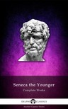 Younger Seneca the - Delphi Complete Works of Seneca the Younger (Illustrated) [eKönyv: epub, mobi]