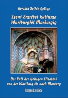 Horváth Zoltán György - Szent Erzsébet kultusza Wartburgtól Marburgig