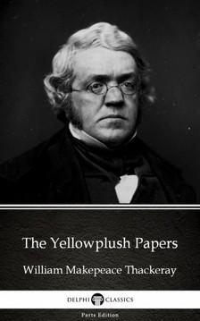 Delphi Classics William Makepeace Thackeray, - The Yellowplush Papers by William Makepeace Thackeray (Illustrated) [eKönyv: epub, mobi]