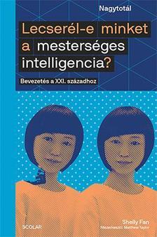Shelly Fan - Lecserél-e minket a mesterséges intelligencia?  Bevezetés a XXI. századhoz