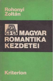 Rohonyi Zoltán - A magyar romantika kezdetei [antikvár]