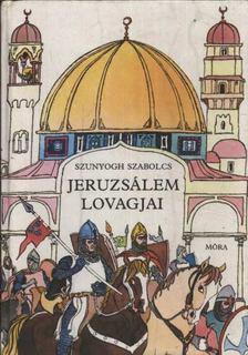 Szunyogh Szabolcs - Jeruzsálem lovagjai [antikvár]