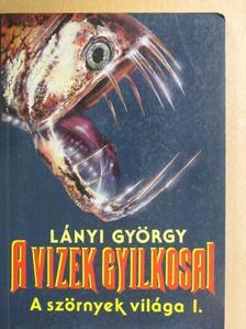Lányi György - A vizek gyilkosai [antikvár]