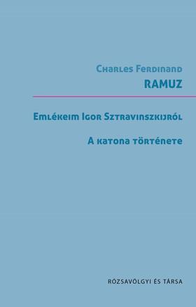 Charles-Ferdinand Ramuz - Emlékeim Sztravinszkijról / A katona története