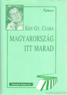 KISS GY. CSABA - Magyarország itt marad (dedikált) [antikvár]