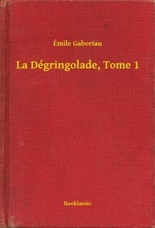 ÉMILE GABORIAU - La Dégringolade, Tome 1 [eKönyv: epub, mobi]