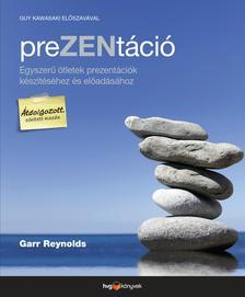Garr Reynolds - PreZENtáció Egyszerű ötletek prezentációk készítéséhez és előadásához