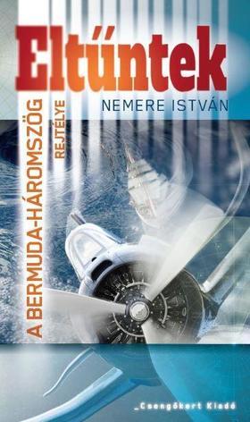 NEMERE ISTVÁN - Eltűntek - A Bermuda háromszög titka