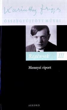 Karinthy Frigyes - REGÉNYEK III. - MENNYEI RIPORT