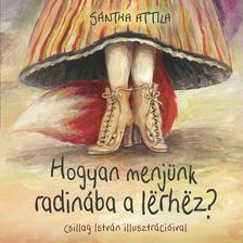 Sántha Attila - Hogyan menjünk radinába lërhëz