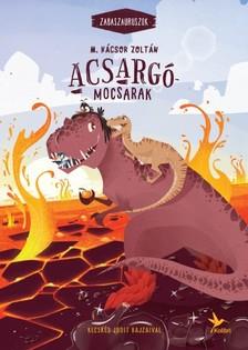 M. Kácsor Zoltán - Acsargó-mocsarak - Zabaszaurusz 3. [eKönyv: epub, mobi]
