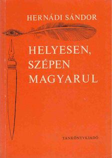 Hernádi Sándor - Helyesen, szépen magyarul [antikvár]
