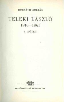 HORVÁTH ZOLTÁN - Teleki László 1810-1861 I. [antikvár]